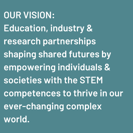 Our Vision: Education, Industry & Research Partnerships Shaping Shared Futures By Empowering Individuals & Societies With The STEM Competences To Thrive In Our Ever-changing Complex World